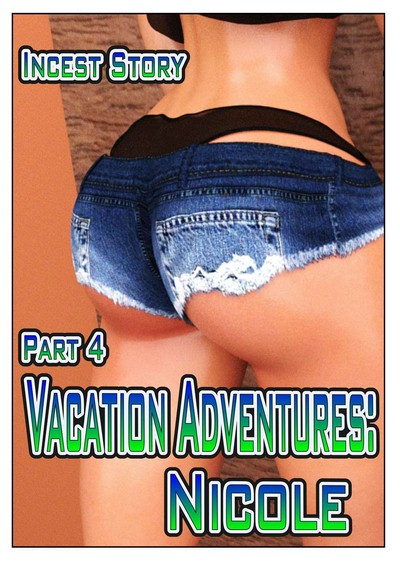 Incest Story Part 4- Vacation Adventures: Nicole
